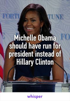 Michelle Obama should have run for president instead of Hillary Clinton