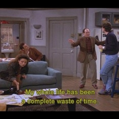 Seinfeld. Such a good quote.