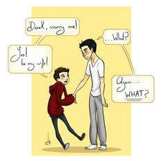 """Stiles: Derek, marry me! Derek: … What? Stiles: Yes! be my wife! Derek: Again…WHAT? """