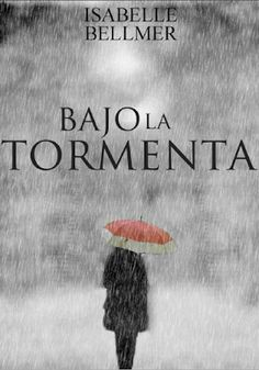 bajo la tormenta isabelle bellmer, by venezuela - issuu World Of Books, My Books, Love Reading, Book Lists, My Love, Social, Book Covers, Livros, Happy