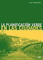 LA PLANIFICACIÓN VERDE EN LAS CIUDADES. Salvador Palomo, Pedro José. Constituye una guía metodológica fundamental, que va de lo conceptual a la praxis concreta, para completar un exhaustivo recorrido por todos los elementos y factores que quedan integrados en una planificación verde, incidiendo en la necesidad de adoptar una visión multidisciplinar. Las 150 figuras y tablas que se incluyen clarifican y acompañan los conceptos y las explicaciones que en él se exponen.