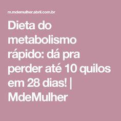Dieta do metabolismo rápido: dá pra perder até 10 quilos em 28 dias! | MdeMulher