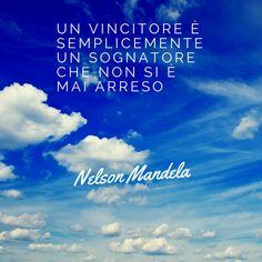 """""""Un vincitore è semplicemente un sognatore che non si è arreso"""" - Nelson Mandela"""