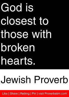 God is closest to those with broken hearts. - Jewish Proverb #proverbs #quotes