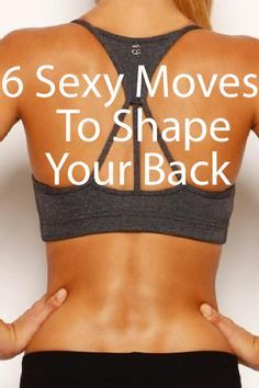 6 Sexy Moves To Shape Your Back