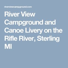 River View Campground and Canoe Livery on the Rifle River, Sterling MI