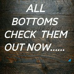 All Bottoms below... All sizes available Pants