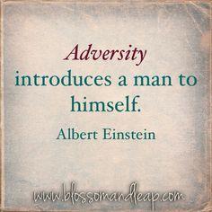 Adversity introduces a man to himself.  #AlbertEinstein #