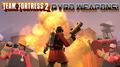 TF2: Top 10 Pyro Weapons For The Pyro Pack!