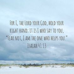 """For I hold you by your right hand I the LORD your God. And I say to you """"Dont be afraid. I am here to help you. (Isaiah 41:13 NLT) #gopinkandblue #scripture4atm"""