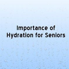 Importance of Hydration for Seniors