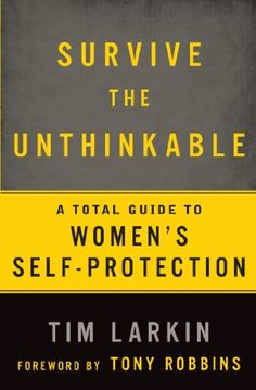 Survive the Unthinkable: A Total Guide to Women's Self-Protection by Tim Larkin,http://www.amazon.com/dp/1609613589/ref=cm_sw_r_pi_dp_KjUFsb16FHS1ESD4