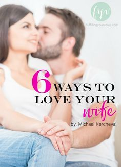 6 Ways to Love Your Wife
