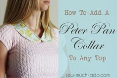 Sew Much Ado: How to add a Peter Pan Collar to Any Top  Yes!I love peter pan collars!