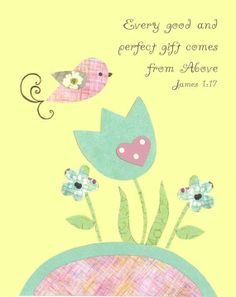 JAMES  1:17. Every good and perfect gift comes from above...