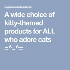 A wide choice of kitty-themed products for ALL who adore cats =^..^=