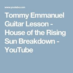 Tommy Emmanuel Guitar Lesson - House of the Rising Sun Breakdown - YouTube