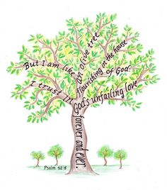 """""""But I Am Like an Olive Tree Flourishing In The House of God. I Trust In God's Unfailing Love Forever and Ever."""" Psalm 52:8"""