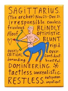 Negative Zodiac - Sagittarius. MMM.... Yep, I'm all these too. except maybe the over-confident thing. That's not usually a problem...
