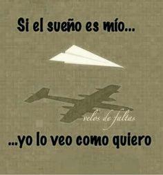 Si el sueño es mío... Yo lo veo como quiero #palabras #sueños #vida