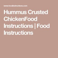 Hummus Crusted ChickenFood Instructions | Food Instructions