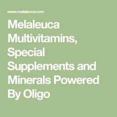 Melaleuca Multivitamins, Special Supplements and Minerals Powered By Oligo