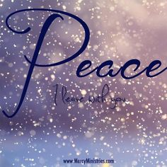 """~John 14:27~ """"Peace I leave with you.  My peace I give to you.  Let not your heart be troubled, nor be afraid."""""""