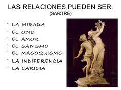 ... Las relaciones pueden ser: la mirada, el odio, el amor, el sadismo, el masoquismo, la indiferencia, la caricia.