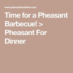 Time for a Pheasant Barbecue! > Pheasant For Dinner