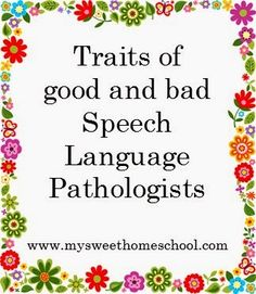 My Sweet Homeschool: Traits of good and bad Speech-Language Pathologists. Repinned by SOS Inc. Resources pinterest.com/sostherapy/.