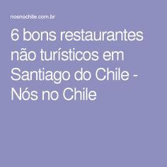 6 bons restaurantes não turísticos em Santiago do Chile - Nós no Chile