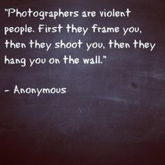 Photographers Are Violent People ... Click this image to browse lots more #Funny #pics  awesome #quotes