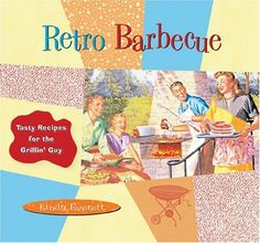 Retro Barbecue: Tasty Recipes for the Grillin' Guy by Linda Everett http://smile.amazon.com/dp/1888054638/ref=cm_sw_r_pi_dp_pVk5ub1GNH0PR