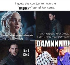 Game Of Thrones Memes 2019 - Panty dropper moment. Jon asserts his position and Dany can't deny he is a kin. Game Of Thrones Meme, Game Of Thrones Brienne, Game Of Thrones Wallpaper, Game Of Thrones Instagram, Lyanna Mormont, Game Of Thrones Merchandise, Got Memes, Winter Is Here, Mother Of Dragons