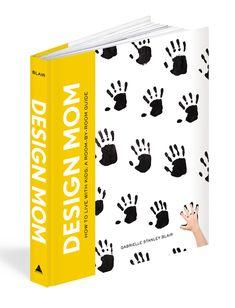 proud ...Design Mom Book Pre-Orders! Met binnenkijk produkties van Caroline Coehorst en Mirjam Knots