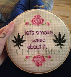 Let's Smoke Weed About It Workaholics Cross Stitch Hoop Art by LateNightCrafting on Etsy https://www.etsy.com/listing/220115738/lets-smoke-weed-about-it-workaholics