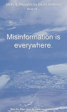 Misinformation is everywhere. [October 22nd 2015] https://www.youtube.com/watch?v=mf471hlYxC0
