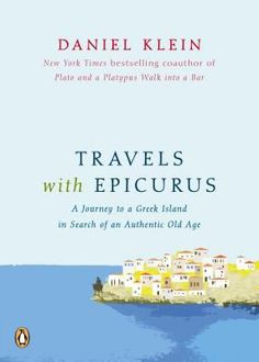 Travels with Epicurus: a journey to a Greek island in search of a fulfilled life by Daniel Klein. Daniel is in his 70s when his dentist says he needs tooth implants to look young. But he travels to a Greek island to discover the secrets of aging happily. From his Greek friends as well as philosophers from Epicurus to Sartre, he learns simple pleasures that are uniquely available late in life. A travel book, a witty meditation and an optimistic guide to living well. (Adult Non-Fiction)9/10/15