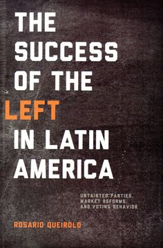 The success of the left in Latin America : untainted parties, market reforms, and voting behavior / Rosario Queirolo. (University of Notre Dame Press, [2013]) / F 1414.3 Q4