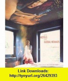 New Hotels for Global Nomads (9781858941745) Donald Albrecht, Elizabeth Johnson , ISBN-10: 1858941741  , ISBN-13: 978-1858941745 ,  , tutorials , pdf , ebook , torrent , downloads , rapidshare , filesonic , hotfile , megaupload , fileserve