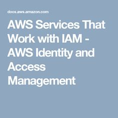 AWS Services That Work with          IAM - AWS Identity and Access Management
