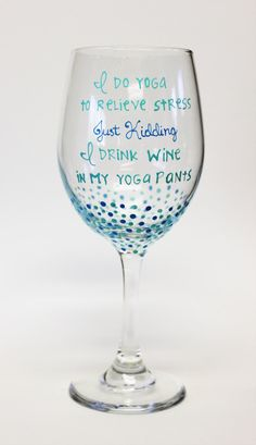 """Hand Painted Wine Glass, """"I do yoga to relieve stress, just kidding, I drink wine in my yoga pants"""" by YouBetYourSassyGlass on Etsy https://www.etsy.com/listing/249967867/hand-painted-wine-glass-i-do-yoga-to"""