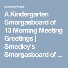 A Kindergarten Smorgasboard of 13 Morning Meeting Greetings Kindergarten Smorgasboard, Teaching Kindergarten, Preschool Classroom, Teaching Ideas, Classroom Ideas, Morning Meeting Greetings, Morning Greeting, Beginning Of School, Back To School