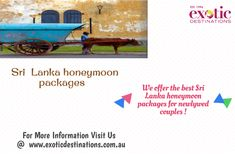 Exotic Destinations is a leading travel services provider noted for offering top notch packages to people who are looking for something different with their tours. As a major travel agency based in Australia, we can offer the best Sri Lanka honeymoon packages for newlywed couples.So if you are trying to find the best Sri Lanka holiday packages, then you should rely on us for the best deals.