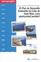 El plan de desarrollo sostenible de Cabo de Gata-Níjar: : ¿una oportunidad perdida? /  Juan Carlos Muñoz Flores