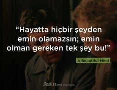 """""""Hayatta hiçbir şeyden emin olamazsın; emin olman gereken tek şey bu!"""" #a #beautiful #mind #akıl #oyunları #replikleri #film #dizi #sözleri"""