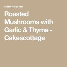 Roasted Mushrooms with Garlic & Thyme - Cakescottage