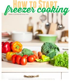 How to get started with freezer cooking.
