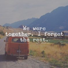 We were together. I forget the rest - Walt Whitman (via Barefoot Five)