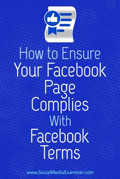 Want to be sure your page isn't disabled (or worse, shut down) for noncompliance with Facebook's Terms?  In this article, you'll discover four tips to keep your Facebook page in line with Facebook's Terms.